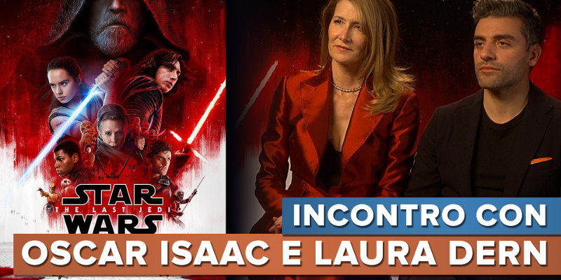 Star Wars: Gli Ultimi Jedi – ScreenWEEK intervista Oscar Isaac e Laura Dern